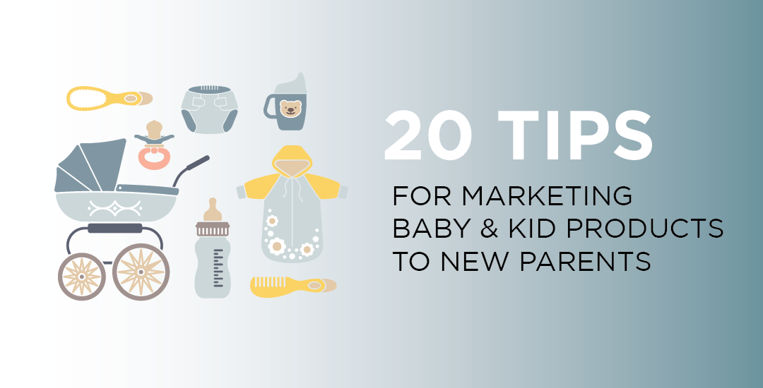 20 Tips for Marketing Baby & Kid Products to New Parents